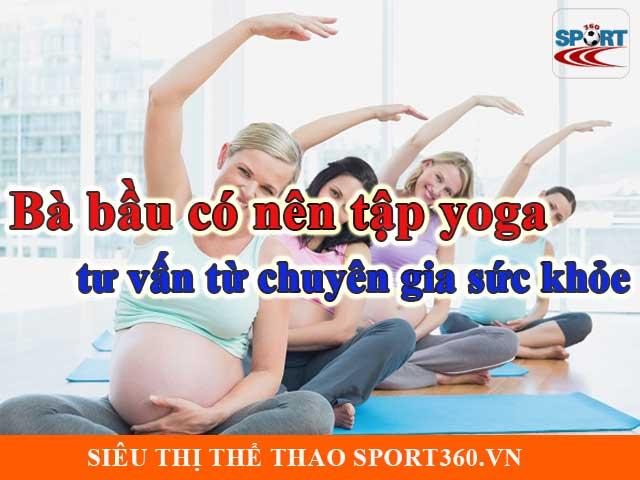 Bà bầu có nên tập yoga - tư vấn từ chuyên gia sức khỏe