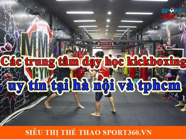 Các trung tâm dạy học kickboxing uy tín tại hà nội và tpHCM