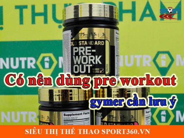 Có nên dùng pre workout | 90% gymer ngộ nhận