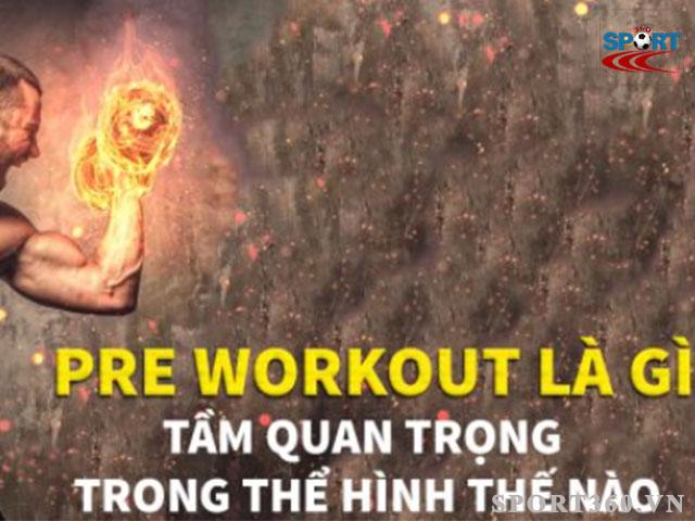 cùng tìm hiểu về Pre workout