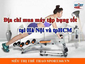 Địa chỉ mua máy tập bụng tốt tại Hà Nội , tpHCM