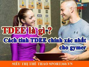 TDEE là gì ? Cách tính TDEE chính xác nhất cho gymer