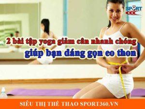 2 bài tập yoga giảm cân nhanh chóng giúp bạn dáng gọn eo thon