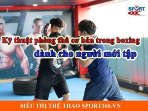 Kỹ thuật phòng thủ cơ bản trong boxing dành cho người mới tập