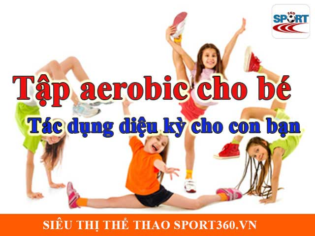 Tập aerobic cho bé – Tác dụng diệu kỳ cho con bạn