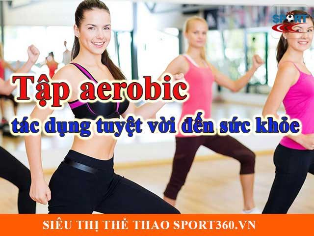 Tập aerobic – tác dụng tuyệt vời đến sức khỏe
