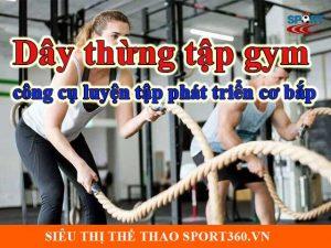 Dây thừng tập gym - công cụ luyện tập phát triển cơ bắp hiệu quả